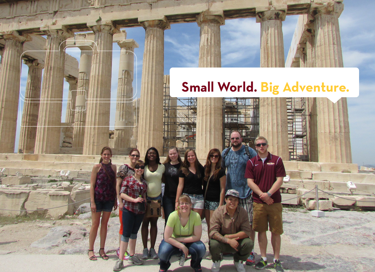 "UMC students visiting Greece on a study abroad trip with faculty member. Tag line reads ""Small World. Big Adventure."""