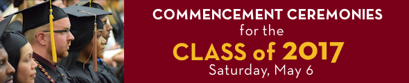 Commencement Ceremonies for the Class of 2017 is Saturday, May 6. Click the banner to learn more.