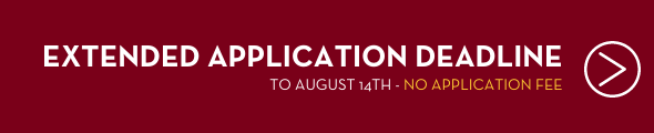 Extended Application Deadline to August 14, 2020, No application Fee. Apply now by clicking this banner!