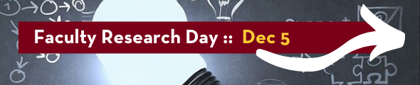 Faculty Research Day, Thursday December 5, 2019. Click this banner to learn more!