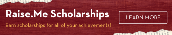 Raise.me Scholarships. Earn scholarships for all your academic achievements. Learn more by clicking this banner!