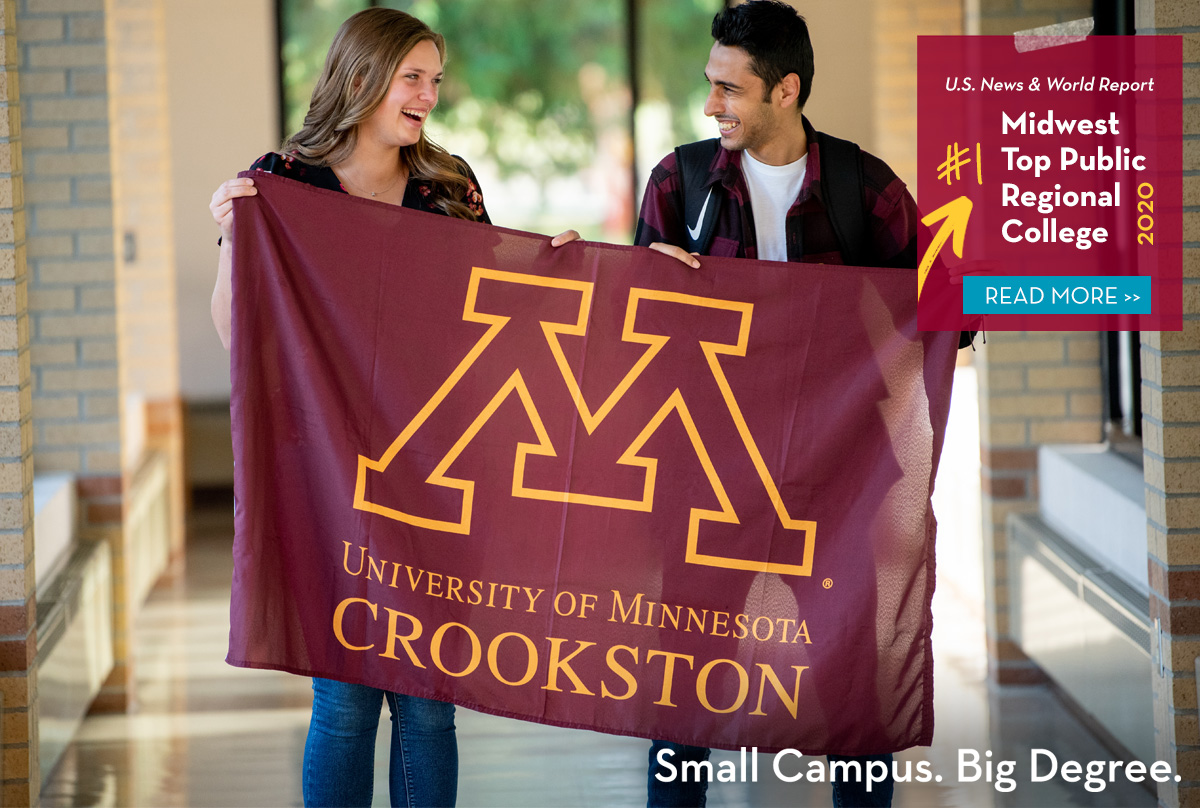 U.S. News and World Report announces the University of Minnesota Crookston is ranked number one in the Midwest Top Public College for 2020. Click this banner to read more.