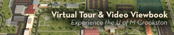 Experience the U of M Crookston through our new Virtual Tour and Video Viewbook - click to view