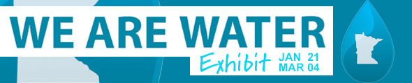 We are Water Exhibit at the University of Minnesota Crookston January 21 - March 4, 2019 in Kiehle Building. Click the banner to learn more.